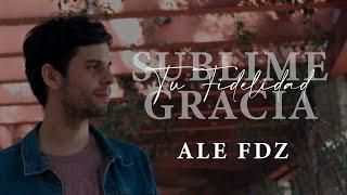 Ale Fdz - Sublime Gracia / Tú Fidelidad YouTube Videos