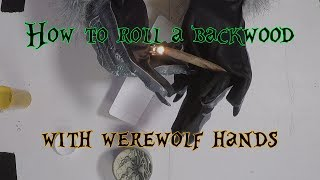 How to Roll a Backwood with Werewolf Hands
