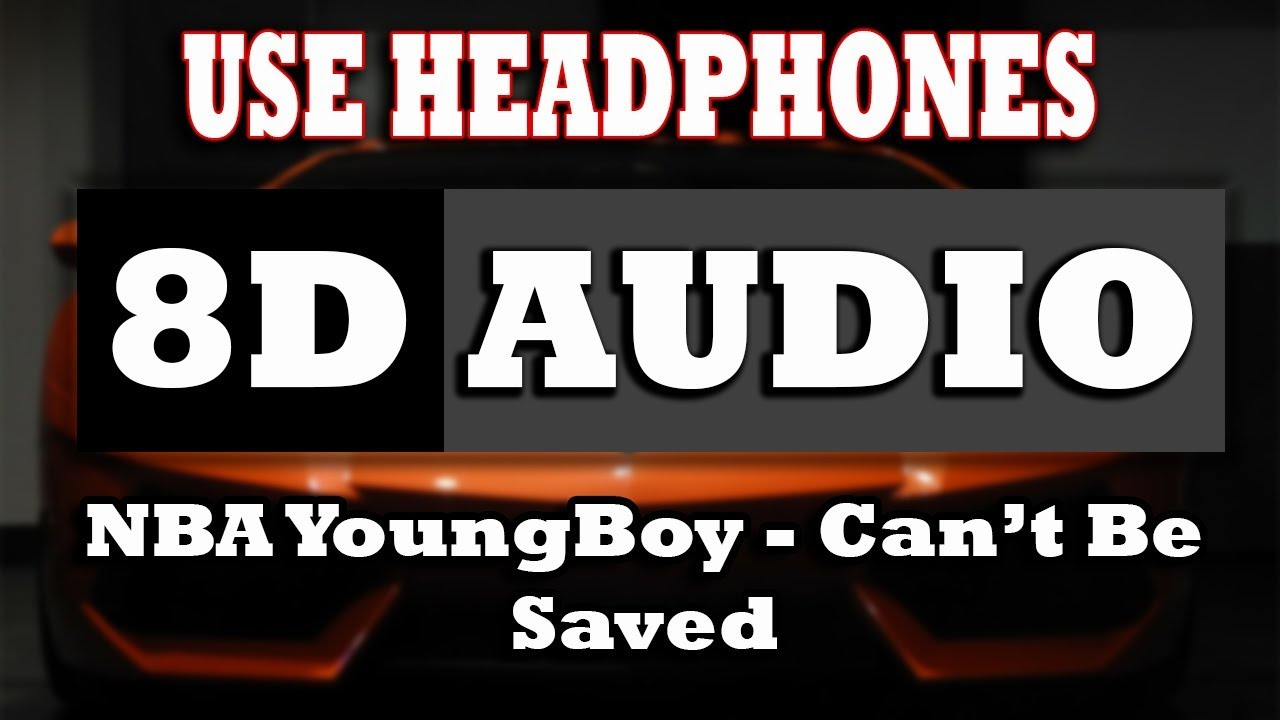 Nba Youngboy Cant Be Saved 8d Audio Use Headphones Youtube
