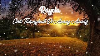 Rayola | Cinto Tasangkuik Di Awang-awang ( lirik lagu)