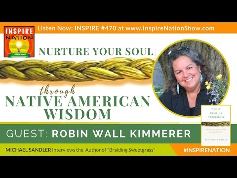 ★ ROBIN KIMMERER: How to Nurture Your Soul through Indigenous Wisdom