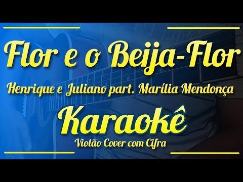 Flor e o Beija-Flor - Henrique e Juliano Part. Marília Mendonça - Karaokê  Violão  com Cifra