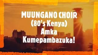 AMKA KUMEPAMBAZUKA - MUUNGANO NATIONAL CHOIR KENYA 80'S