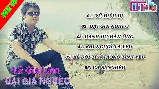 Lê Gia Lâm: ĐẠI GIA NGHÈO [ Audio ] Album Vol 4