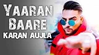 Yaaran Baare (Full Song) Karan Aujla | Deep Jandu | New Punjabi Song 2018