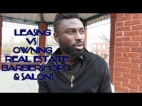 Leasing Vs Owning Real Estate For Business ;Barbershops & Salons