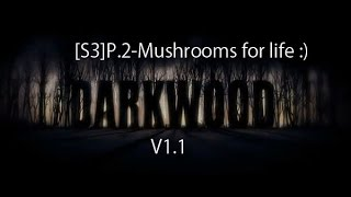 [s3]darkwood V1.1 P.2-mushrooms For Life :)