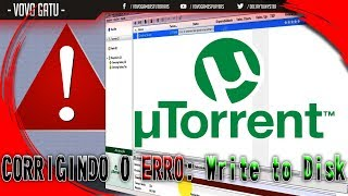 Como CORRIGIR o Erro (Write to Disk) do UTorrent