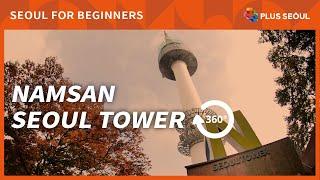 [360°VR SEOUL] Take a Virtual Walking Tour of Namsan Seoul Tower