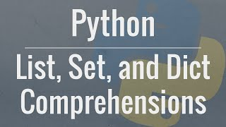Python Tutorial: Comprehensions - How they work and why you should be using them