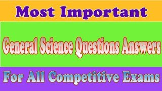 Most Important General Science Questions Answers for All Competitive Exams || GK Adda