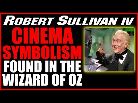 Cinema Symbolism Found in The Wizard of Oz, the Frank Baum Classic Story, Robert W. Sullivan IV