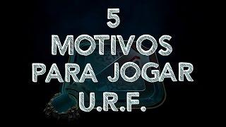5 MOTIVOS PARA JOGAR URF (League of Legends)