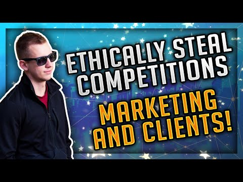 How To Ethically Steal Your Competitions Marketing And Clients!