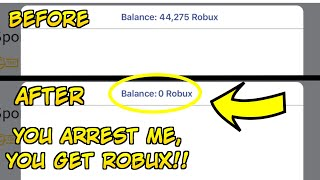 YOU ARREST ME YOU GET ROBUX!! (I lost all my robux) | (Roblox jailbreak)