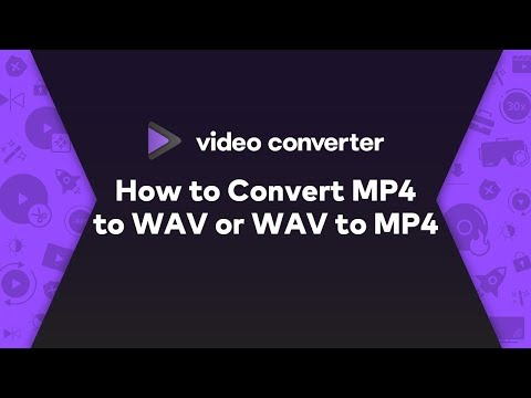 2020 - How To Convert MP4 To WAV Or WAV To MP4 Easily