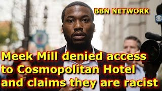 Meek Mill denied access to Cosmopolitan Hotel and claims they are racist