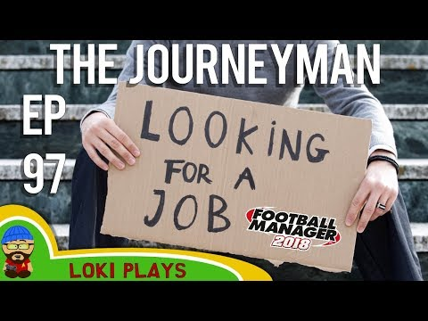 FM18 - Journeyman Worldwide - EP97 - The Job Hunt - Football Manager 2018