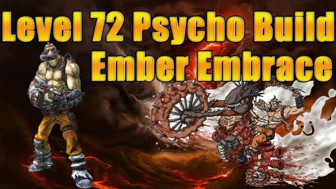 Borderlands 2- Level 72 Psycho Build *Ember Embrace* - YouTube Borderlands 2 Psycho Build