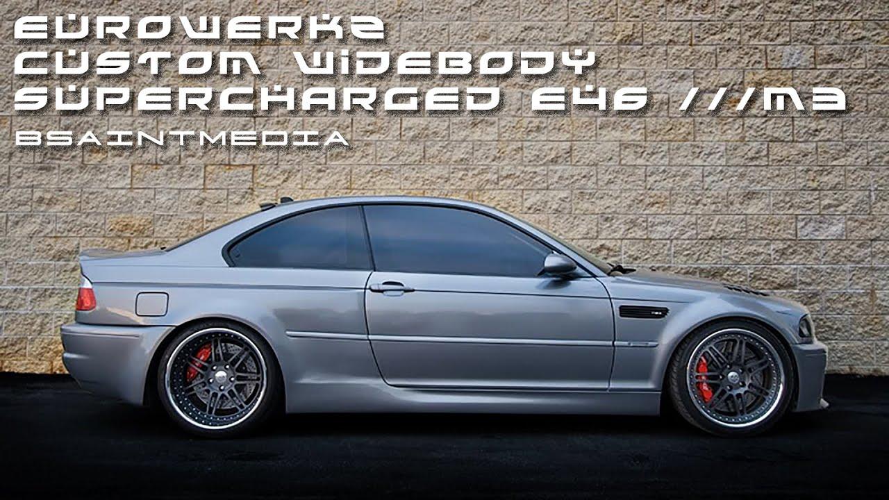 Custom Widebody Supercharged E46 M3 Eurowerkz Youtube