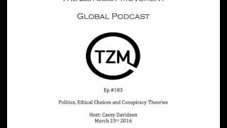 TZM global radio: Ep 183 Politics, Ethical Choices and Conspiracy Theories