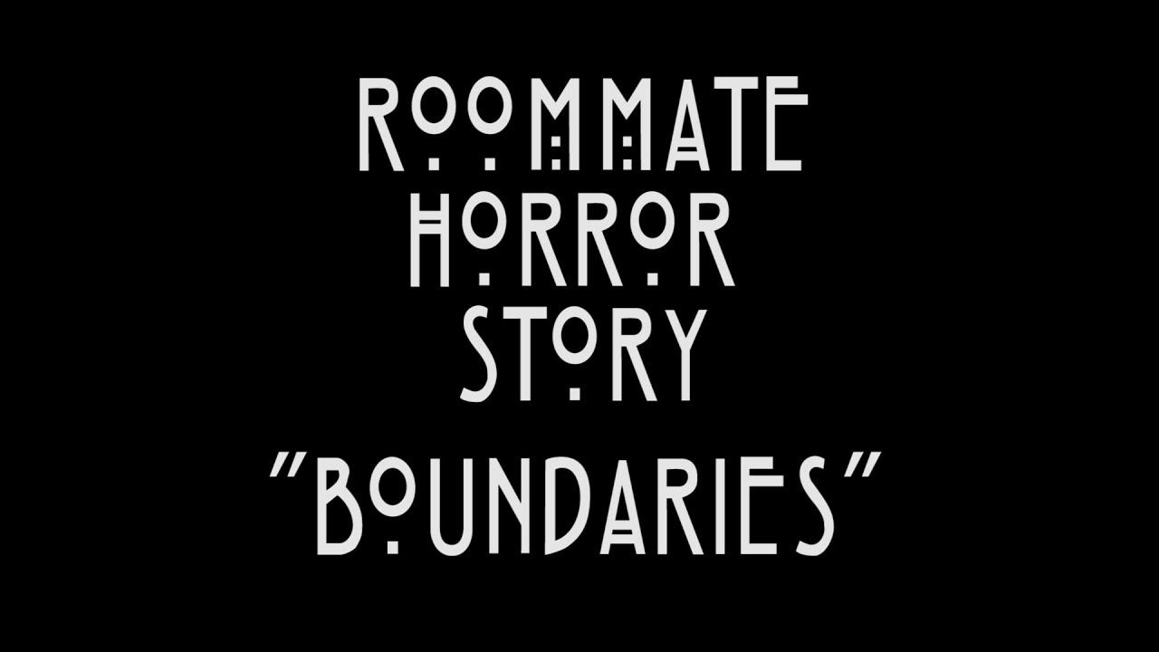 "Roommate Horror Story  ""Boundaries"""