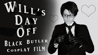 Will's Day Off || A Black Butler Cosplay Film