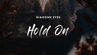 Diamond Eyes - Hold On (Lyrics)
