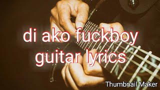 Di ako fuckboy guitar chords