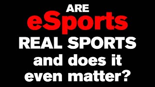 Are eSports real sports and does it even matter?