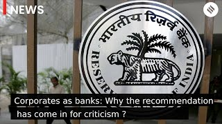 Corporates as banks: What led to this recommendation, and why has it come in for criticism ?
