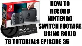 How to Record Nintendo Switch Footage Using Roxio Game Capture - TG Tutorials Episode 35
