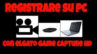 COME REGISTRARE VIDEO SU PC CON ELGATO GAME CAPTURE HD