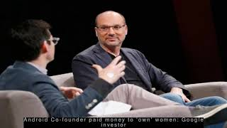 Latest Technology News - Android Co-founder paid money to 'own' women: Google investor