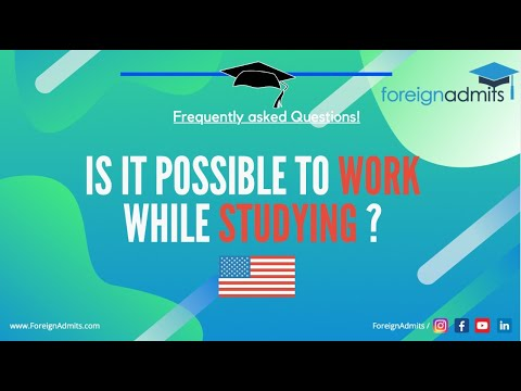 Is It Possible To Work While Studying in United States? || Frequently Asked Question [ForeignAdmits]
