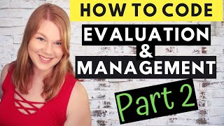 MEDICAL CODING - EVALUATION AND MANAGEMENT - How To Code E&M Part 2 Of 4 - Exam