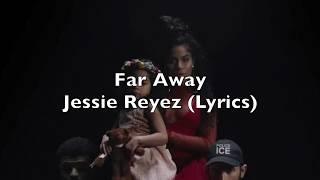 Jessie Reyez - Far Away (Lyrics)