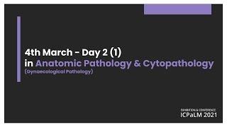 Day 2 - 4 March 2021 - Anatomic Pathology & Cytopathology (Gynaecological Pathology)