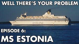 Well There's Your Problem | Episode 6: MS Estonia