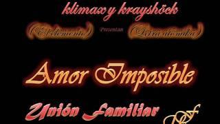 Amor Imposible - Klimax & Krayshock - Unión Familiar (U.F)