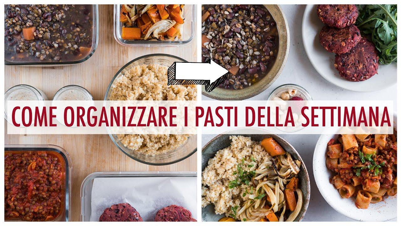 Come Organizzare I Pasti Settimanali come organizzare i pasti della settimana | la tecnica per mangiare sano per  chi non ha tempo