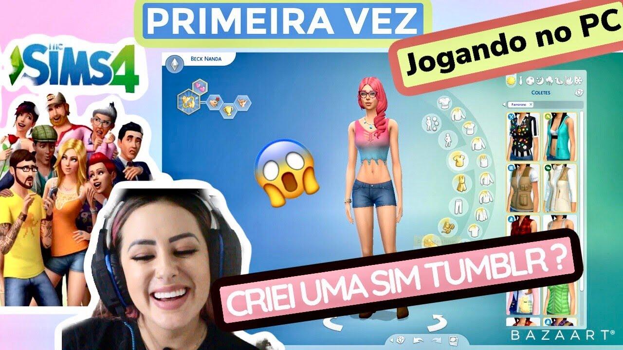 PRIMEIRA VEZ JOGANDO THE SIMS 4 NO PC | CRIANDO UMA SIM TUMBLR