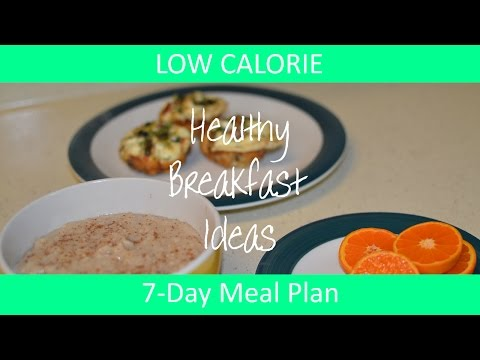 How to - 7 Day Low Calorie Meal Plan - Healthy Breakfast Ideas