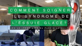 """COMMENT SOIGNER LE SYNDROME DE L'ESSUIE GLACE ? ou """"tendinite du fascia lata"""""""