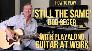 How to play 'Still The Same' by Bob Seger