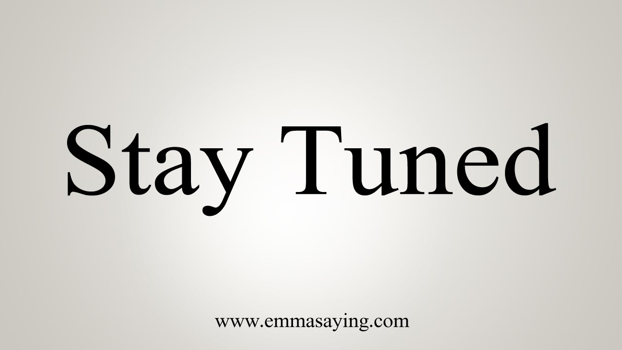 How To Say Stay Tuned Youtube