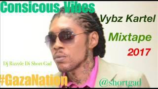 Vybz Kartel - Consicous Vibes Mixtape (August 2017) Dj Rizzzle Di Short Gad