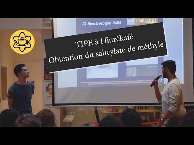 Obtention du salicylate de méthyle ! Par Adrien Faudou & Mathieu Sevilla à l'Eurêkafé