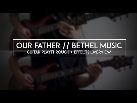 Our Father // Bethel Music - Guitar Playthrough + Effects Overview