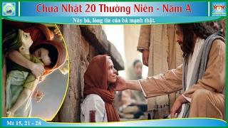 Tin Mừng Chúa Nhật 20 TN - Năm A (Mt 15, 21 - 28)